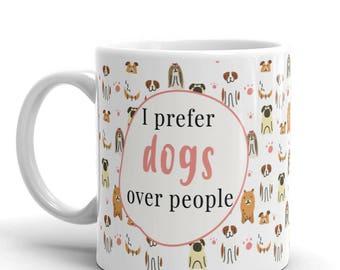 Dog Mug, I Prefer Dogs Over People, Coffee Mug, Dog Mom, Dog Lover Gift, Pattern Mug, Dog Mom Mug, Funny Dog Mug, 11 oz or 15 oz (YOU PICK)