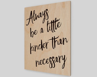 Always be a little kinder than necessary, Wood Print, Rustic Wood Print, Rustic Wood Sign, Kindness, Home Decor, Wall Hanging