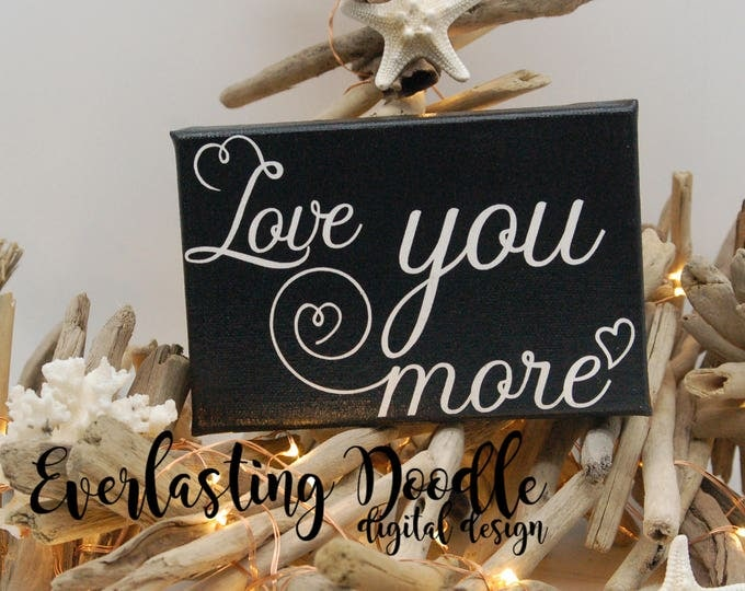 Love you more,  Hand Painted Canvas Wedding gift. Anniversary gift, gift for her, gift for him, love quote, child or nursery room decor