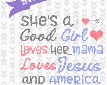 Shes's a Good Girl - 4th of July - SVG Cut Files - Good Girl America Too  - DXF, PNG, Svg, Cut Craft Files, Shes A Good Girl Loves her mama
