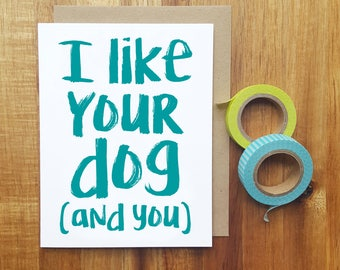 I like your dog (and you) - Funny love card, dog lover card