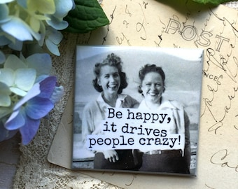 Magnet #15 - Vintage Friends - Be Happy, It Drives People Crazy!