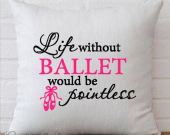 Life Without Ballet Would Be Pointless Decor Pillow Cover Decorative Throw Pillow Case Cover