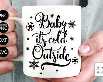 Baby its Cold Outside Christmas SVG Files, Holidays SVG Download,DXF File, Silhouette File,Svg Files For Cricut, Cricut Files SVg