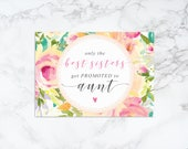 Only the Best Sisters get Promoted to Aunt Watercolor Floral Printable