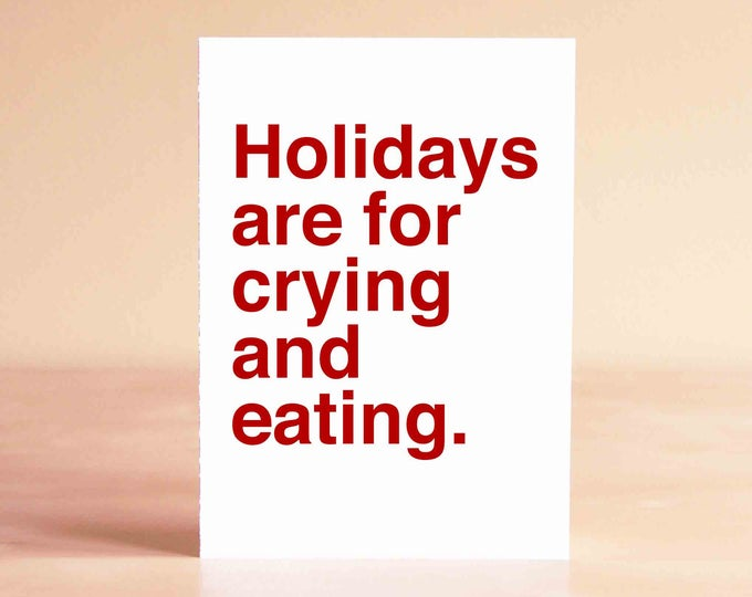 Funny Christmas Card - Christmas Card Funny - Funny Holiday Card - Holiday Card Funny - Holidays are for crying and eating.