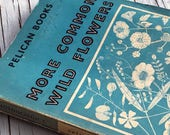 Vintage Pelican Books More Common Wild Flowers, paperback reference book, with black and white illustrations and photographs. 1948.