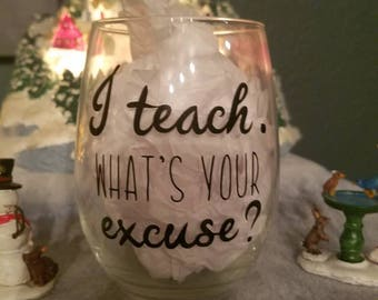 I teach.  What's your excuse? Stemless wine glass, Funny, drink, Teacher gift