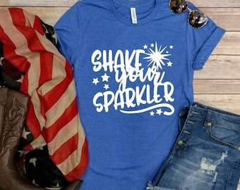 Shake your Sparkler! 4th of July tee, Graphic Tee, Forth of July, Patriotic, Red White and Blue, Firework