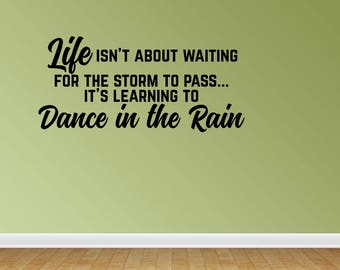 Wall Decal Life Isn't About Waiting For The Storm To Pass It's Learning To Dance In The Rain Vinyl Wall Quotes (JP432)