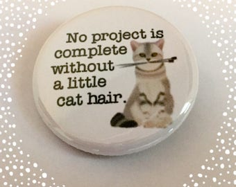 Knitting - No Project is Complete Without s Little Cat Hair - Pinback Button Badge 1.25 inch