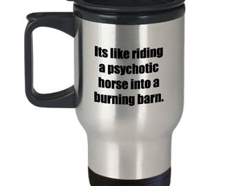 The Birdcage Movie Psychotic Horse Burning Barn Funny Gift Travel Mug Albert Quote Coffee Cup