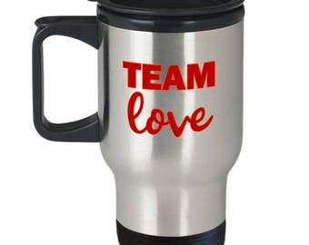 Team Love Gift Travel Mug Inspirational Motivational Kindness Inspiration Motivation Coffee Cup