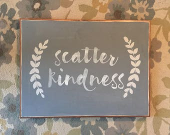 Scatter Kindness | handpainted sign | home decor | sign | hand made gift | home sweet home |