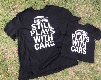 Plays with cars still plays with cars daddy and me matching shirts car shirt Father's Day gift