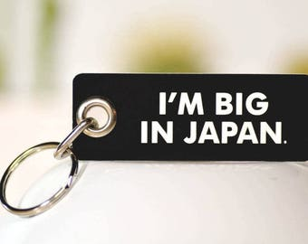 I'm Big In Japan.  Key Chain