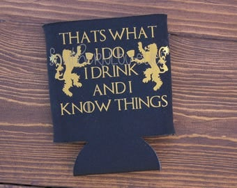 Thats What I Do I Drink and I Know Things Can Cooler - Game of Thrones inspired Beer Drink Holder