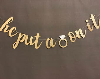 He Put A Ring On It Banner/5.50 inch Letters/ Bachelorette Party/ Bridal Shower/ Girl's Night/ Engagement Party/ Party Decoration