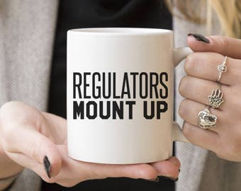 Regulators Mount Up | Funny Gift, Coffee Mugs, Gift Ideas For him or her, Caffeine Lover