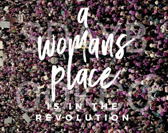 A Woman's Place Is In The Revolution Poster Feminist Women's March 2017 Rights