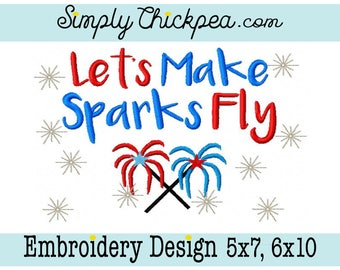 Embroidery Design - Let's Make Sparks Fly - Fireworks - Sparkles - Independence Day - July 4th - For 5x7 and 6x10 Hoops