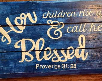"Wood Sign ""Her Children Rise Up and Call Her Blessed"""