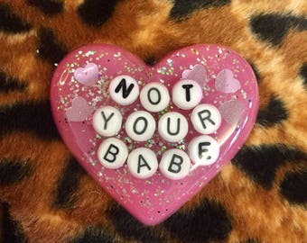 Not your babe - puffy heart resin glitter brooch / badge