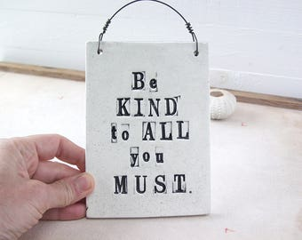 Be Kind To All You Must.  Hand-Made Ceramic Wall Plaque.  Recycled Clay.