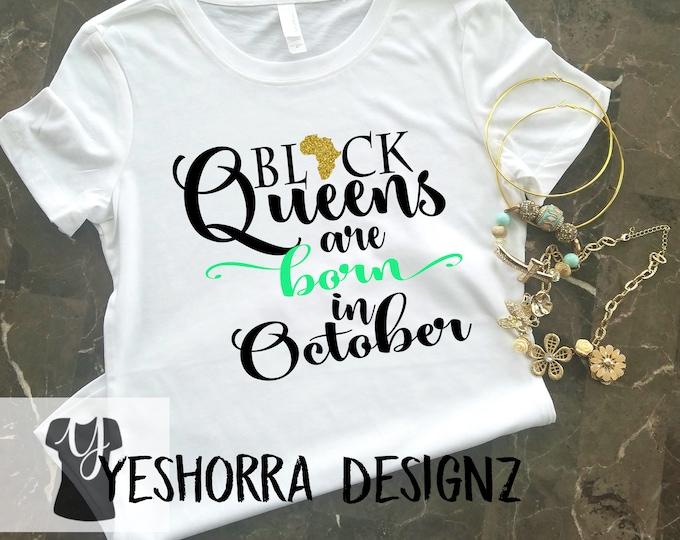 Black Queens are Born in October, Birthday Queen Shirt, Birthday Girl Shirt, 21st Birthday, Birthday Shirt, Birthday Girl, Queens are born