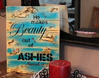 He makes Beauty from Ashes electrified wooden sign wedding sign anniversary date sign