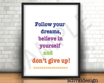 Follow your dreams, believe in yourself, don't give up, inspirational quote, any occasion wall decor, gift, uplifting, good advice, color