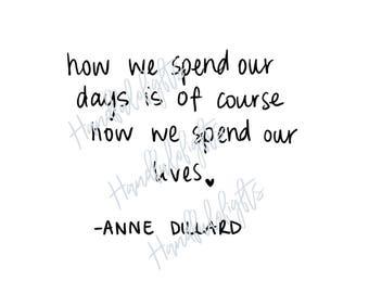 How We Spend Our Days - Anne Dillard Print