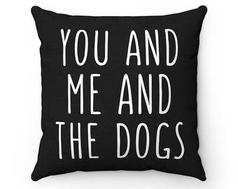 You and Me and the Dogs Pillow, Throw Pillow Covers, Square Pillow Cases, Dog Lover Cushion Cover Case, Funny Housewarming gift