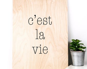 C'est La Vie Wooden Print; Wooden Sign; Wood Print; Wall Art; Home Decor; Gift For Her; That's Life; French Quote; PWS027