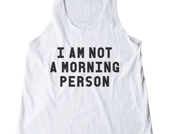 I am Not a Morning Person Shirt Quote Funny Hipster Fashion Slogan Gifts Ideas Funny Women Shirt Racerback Shirt Women Tank Top Teen Shirt