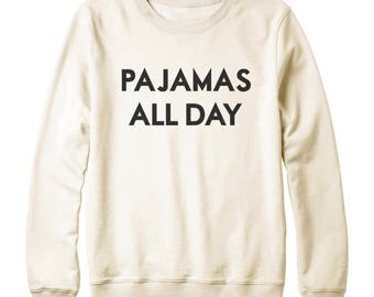 Pajamas All Day Tshirt Graphic Shirt For Teen Gifts ideas Hipster Funny Tshirt Tumblr Shirt Oversized Jumper Women Sweater Men Sweatshirt