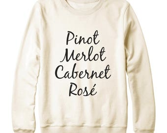 Pinot Merlot Cabernet Rose Sweatshirt Funny Quote Tumblr Fashion Sweatshirt Teen Top Oversized Jumper Sweatshirt Women Sweatshirt Men Shirt
