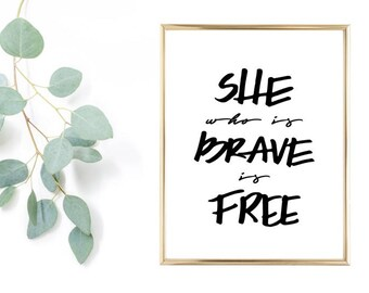 She who is brave is free 8x10 Digital Download!