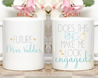 PERSONALIZED Engagement Announcement - Does This Ring Make Me Look Engaged Coffee/Tea Mug, Bride to Be Gift, Engagement Gift for Her