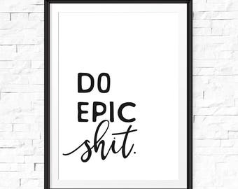 Inspirational wall art, Do epic shit print, Dorm decor, Digital download, Dorm room decor, Downloadable, Inspirational quotes, Quote sign