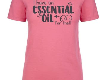 I Have an Essential Oil for That Tshirt, Women's Shirt, Gift for Her, Under 25