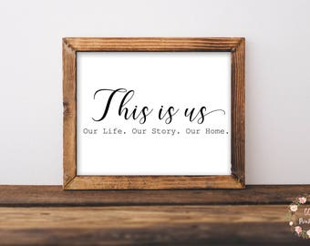 This Is Us Print or Printable, Our Life. Our Story. Our Home. Home Sign, Welcome Home Sign, This Is Us Sign, Home,Love Print, Romantic Print