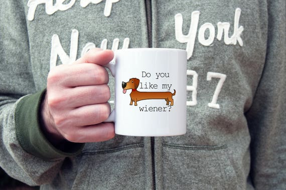 Do you like my wiener coffee mug