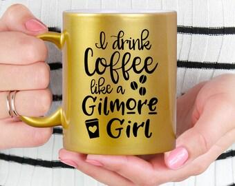 Gold Coffee Mug - Gilmore Girl Coffee Mug - I Drink Coffee Like a Gilmore Girl - Microwave Dishwasher Safe Gold Coffee Mug