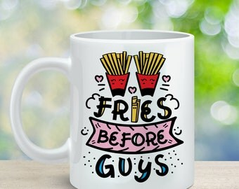 French Fry Coffee Mug Fries Before Guys- French Fry Mug - Gift for French Fry Lover