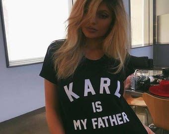 karl is my father shirt kylie jenner kardashian tumblr shirt hipster grunge instagram tshirt with sayings aesthetic pinterest