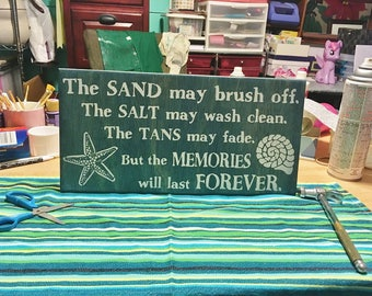 The sand may brush off. The salt may wash clean. The tans may fade. But the MEMORIES will last FOREVER - Wood Sign Beach Art. Hand Painted