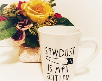 Man Glitter Mug, Carpenter Coffee Mug, Sawdust Coffee Mug, Wood Worker Mug, Handyman Cup, Man Cave Mug, Men Stocking Stuffer, Boyfriend Gift