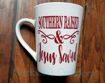 Coffee Mug, Southern Raised & Jesus Saved Coffee Mug, Coffee C up, Gifts For Mom, Gifts For Her, Gift Ideas, Left Handed Mug, Christian