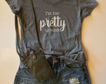 I'm too pretty to work, graphic tee, humor, retirement, women's tee, soft, short sleeves, gift idea, fashion tee